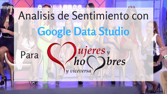 Analisis de Sentimiento con Google Data Studio #hymyv